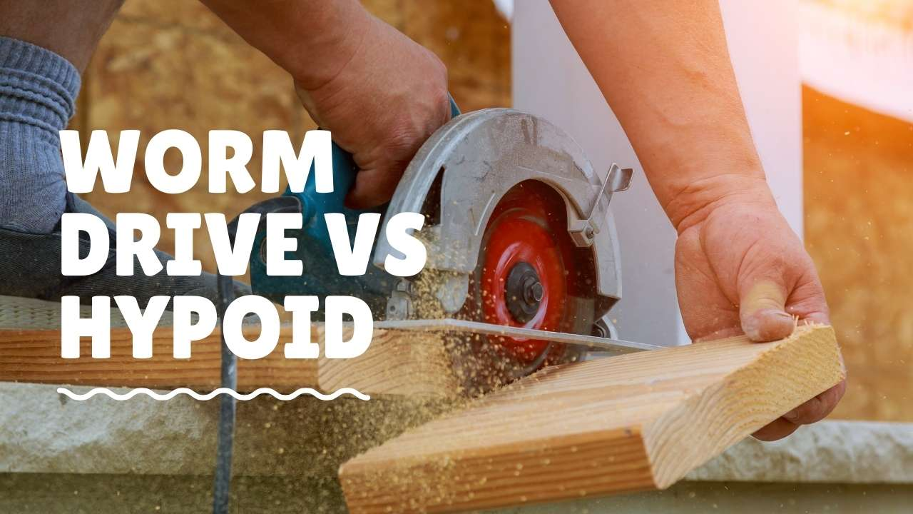 Worm Drive vs Hypoid